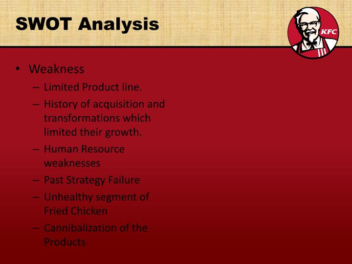 tows analysis for kfc A swot analysis for a restaurant is slightly different compared to other businesses strengths, for example, may lay in the type of food you serve, pricing, friendliness of staff or even the decor.
