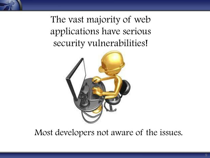 The vast majority of web applications have serious security vulnerabilities!