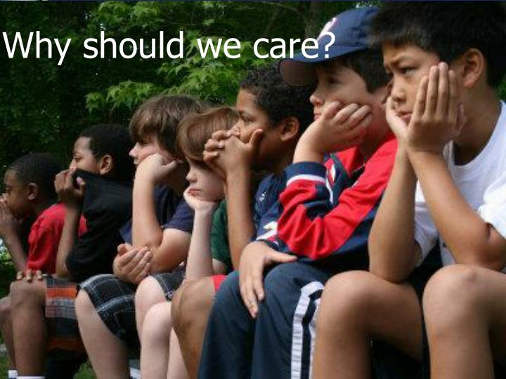 Why should we care?
