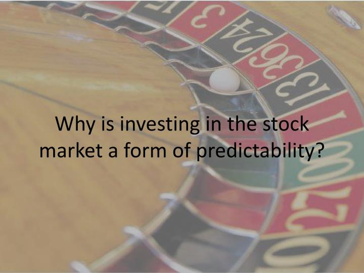 Why is investing in the stock market a form of predictability?