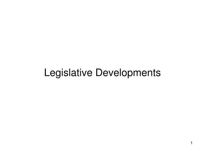 Legislative developments