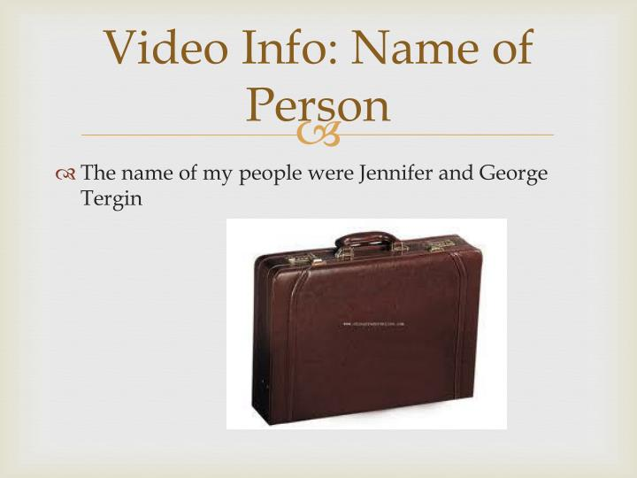 Video Info: Name of Person