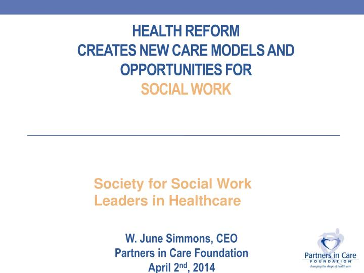 health reform creates new care models and opportunities for social work n.