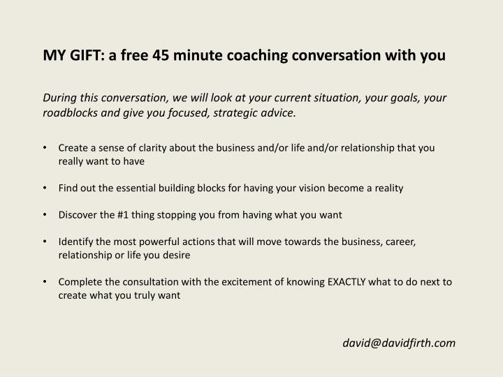MY GIFT: a free 45 minute coaching conversation with you