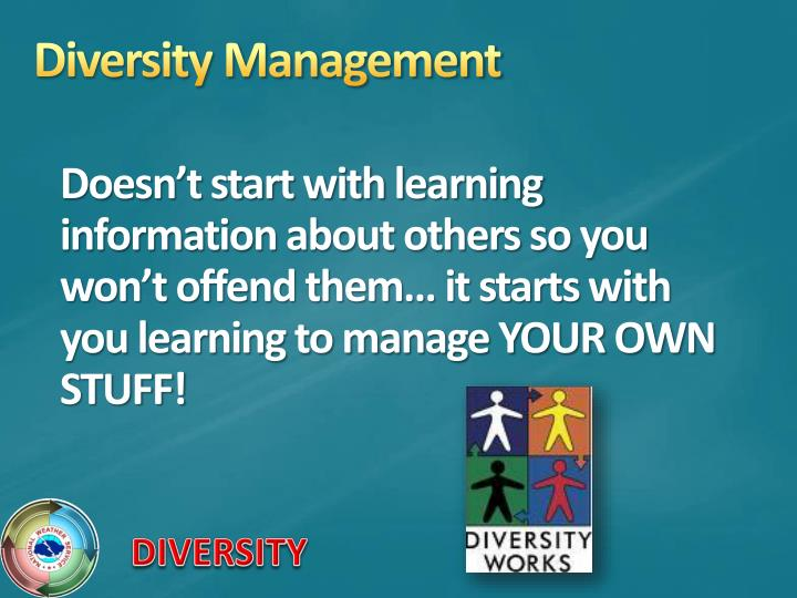 Doesn't start with learning information about others so you won't offend them… it starts with you learning to manage YOUR OWN STUFF!