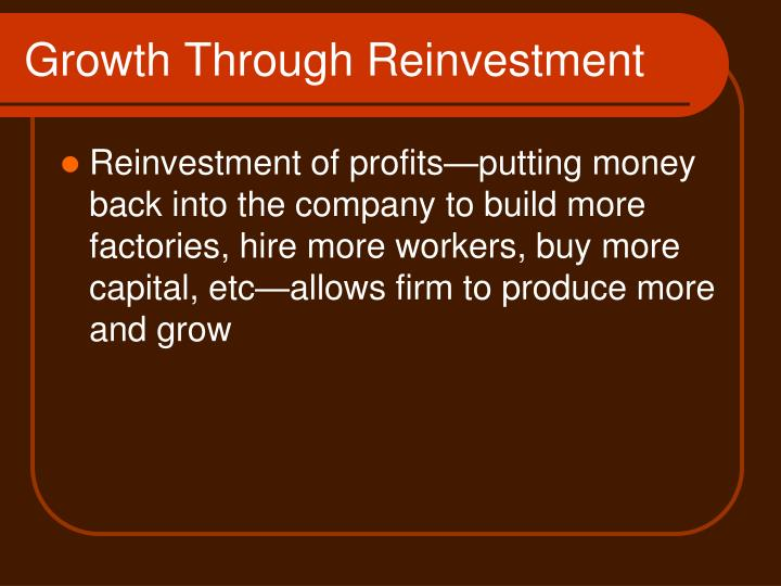 Growth through reinvestment1