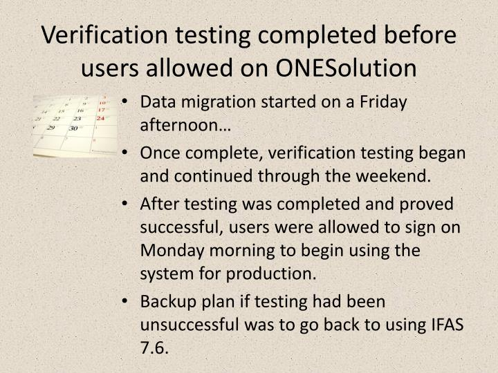 Verification testing completed before users allowed on ONESolution