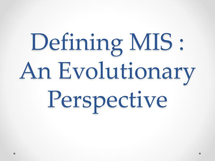 defining mis an evolutionary perspective n.