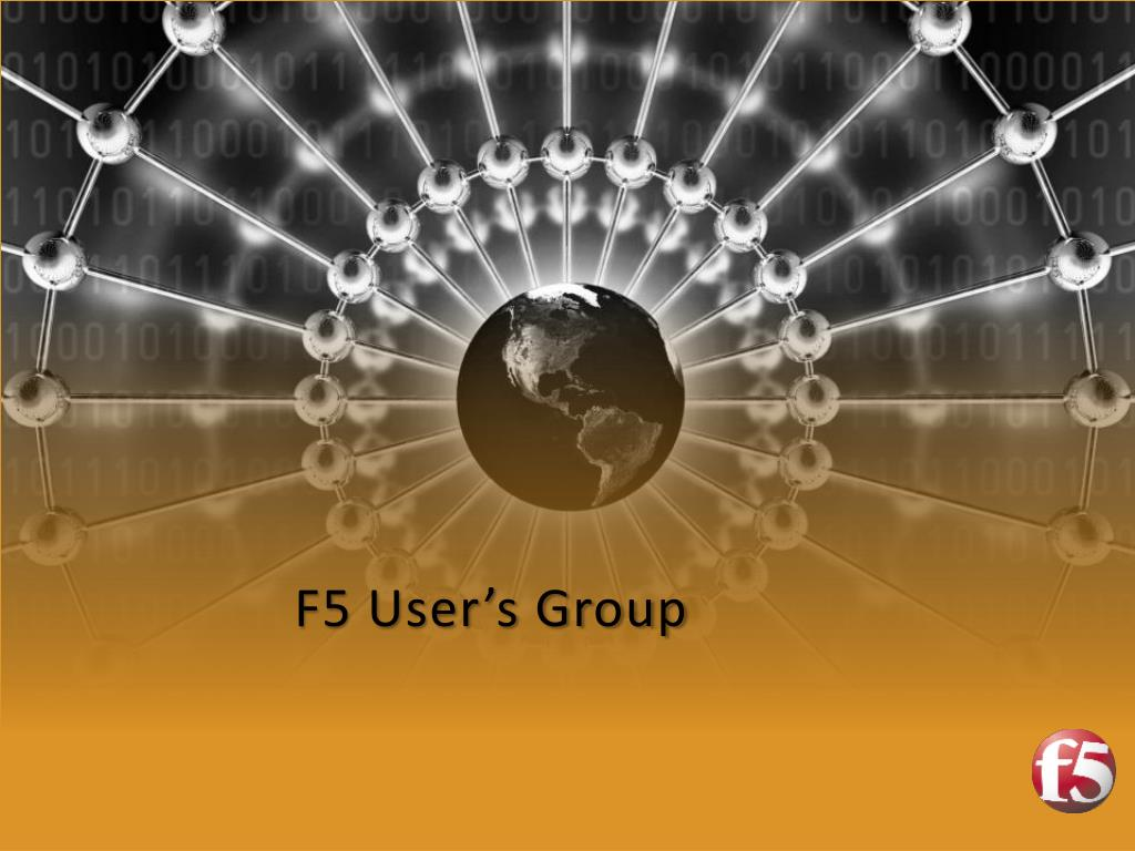 PPT - F5 User's Group PowerPoint Presentation - ID:1687638