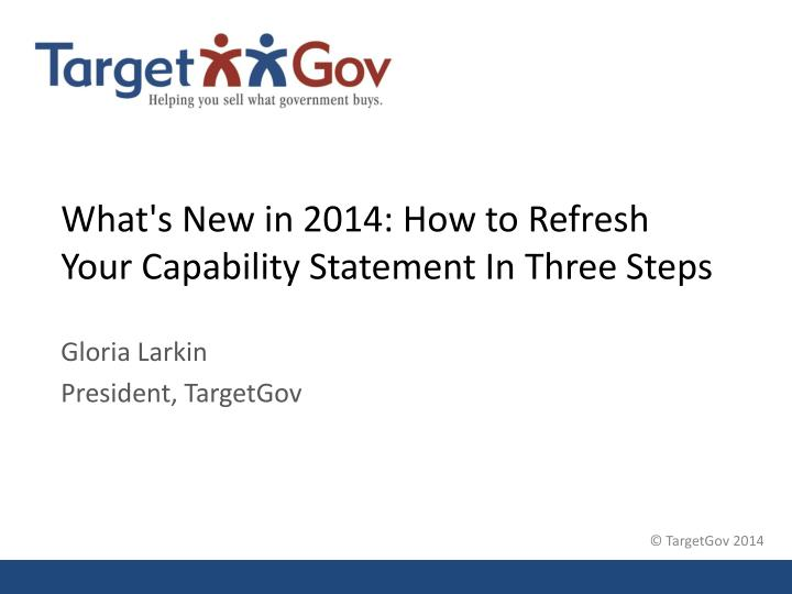 what s new in 2014 how to refresh your capability statement in three steps n.