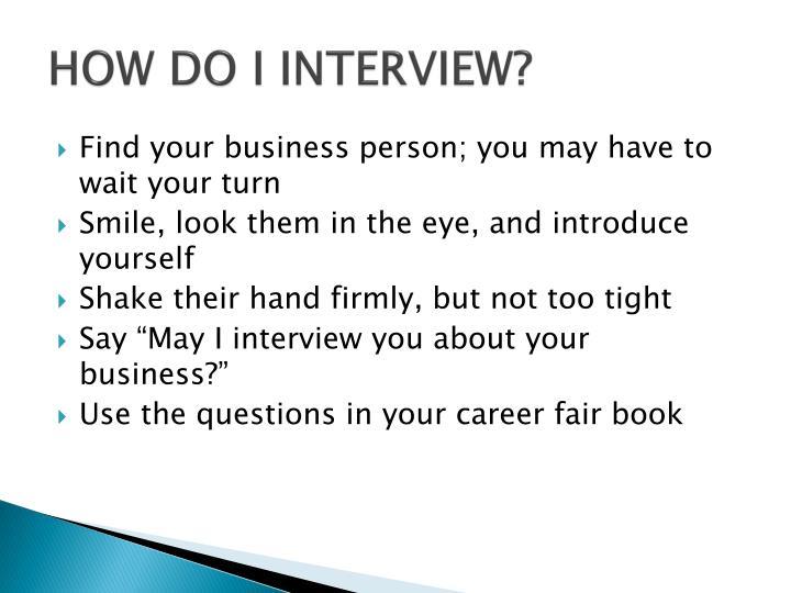 HOW DO I INTERVIEW?