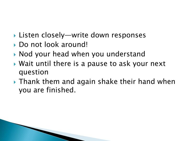 Listen closely—write down responses