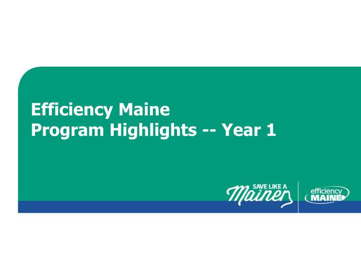 PPT - Efficiency maine's recent successes and major ...