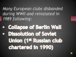 many european clubs disbanded during wwii and reinstated in 1989 following