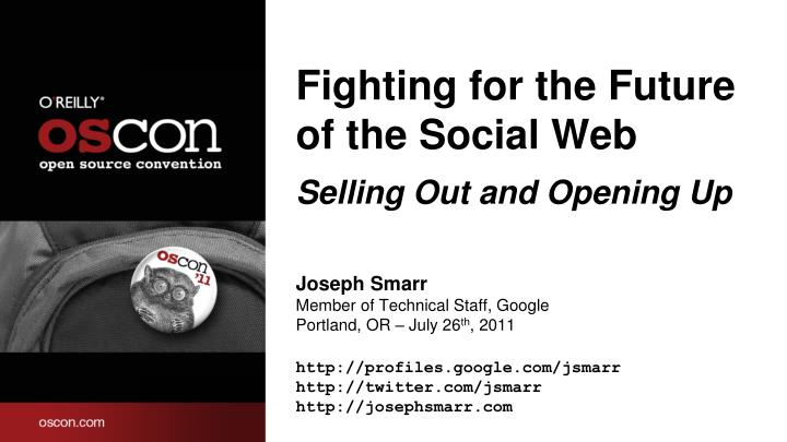 fighting for the future of the social web selling out and opening up n.
