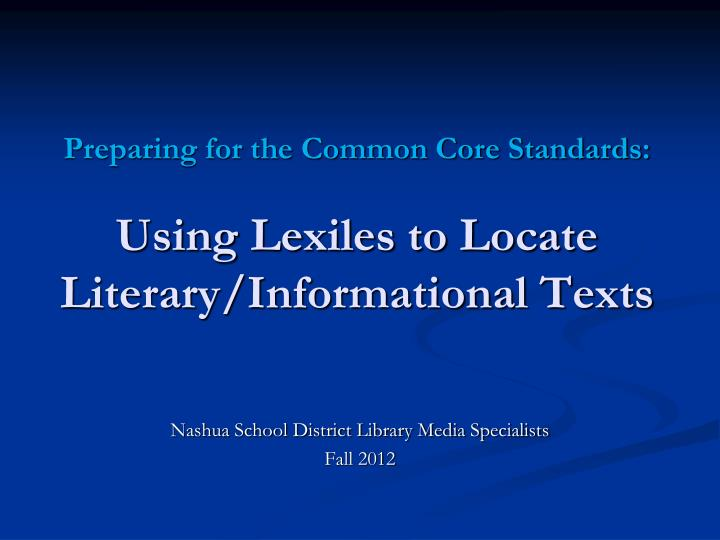 preparing for the common core standards using lexiles to locate literary informational texts n.