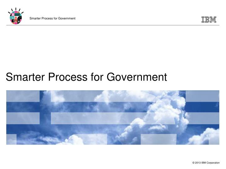 Smarter process for government