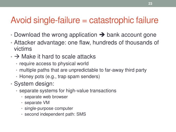 Avoid single-failure = catastrophic failure