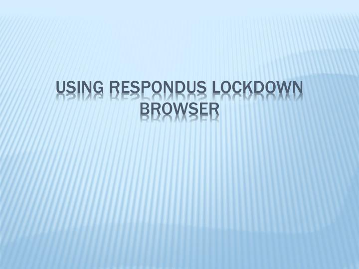 using respondus lockdown browser n.