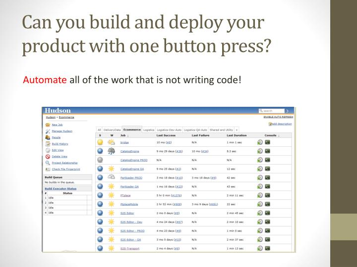 Can you build and deploy your product with one button press?