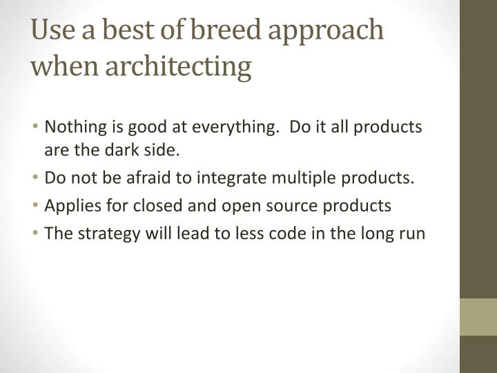 Use a best of breed approach when architecting