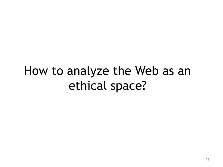 How to analyze the Web as an ethical space?