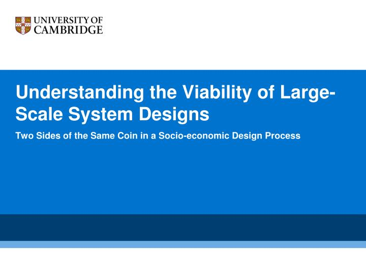 understanding the viability of large scale system designs n.