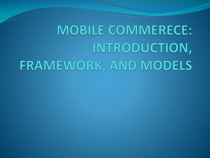 Mobile commerece introduction framework and models