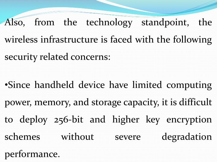 Also, from the technology standpoint, the wireless infrastructure is faced with the following security related concerns: