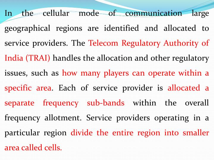 In the cellular mode of communication large geographical regions are identified and allocated to service providers. The