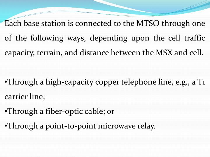 Each base station is connected to the MTSO through one of the following ways, depending upon the cell traffic capacity, terrain, and distance between the MSX and cell.