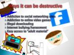ways it can be destructive