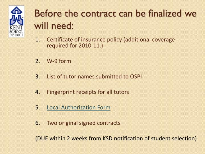 Before the contract can be finalized we will need: