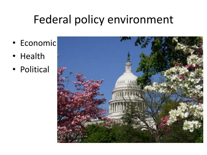 Federal policy environment