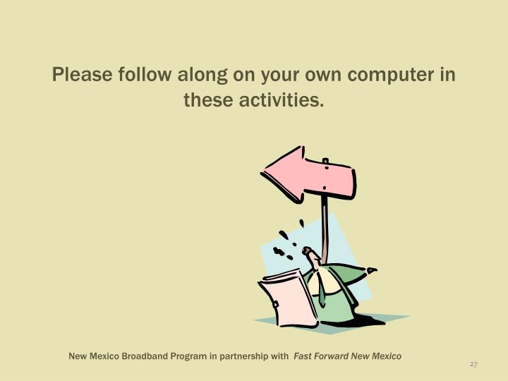 Please follow along on your own computer in these activities.