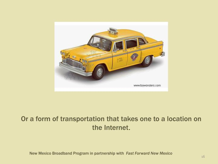 Or a form of transportation that takes one to a location on the Internet