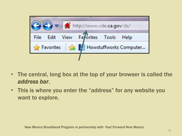 The central, long box at the top of your browser is called the