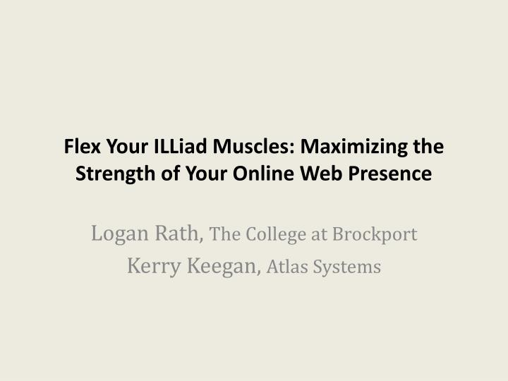 flex your illiad muscles maximizing the strength of your online web presence n.