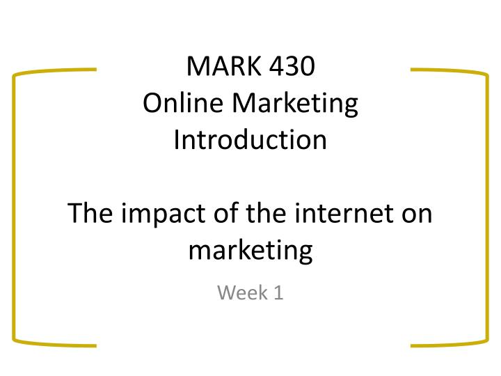 mark 430 online marketing introduction the impact of the internet on marketing n.