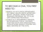 to become a cna you first need to
