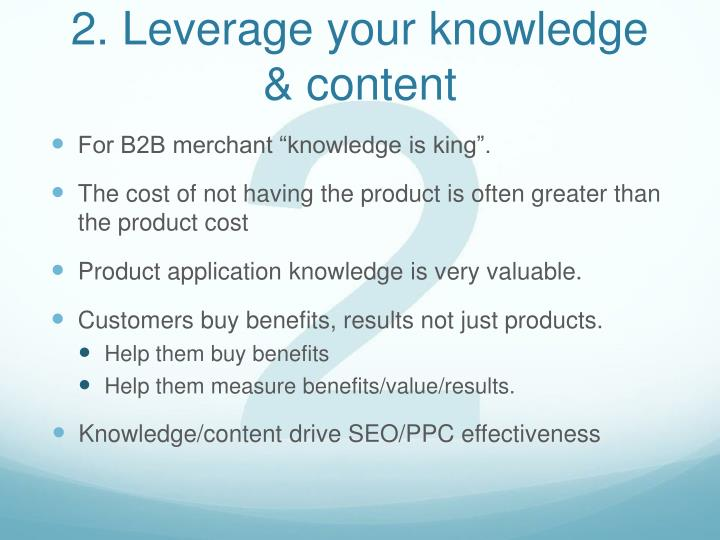 2. Leverage your knowledge & content