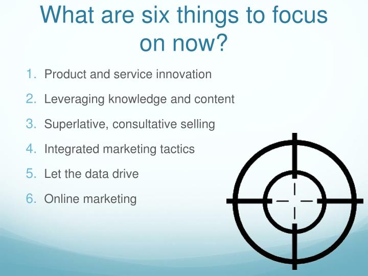 What are six things to focus on now?