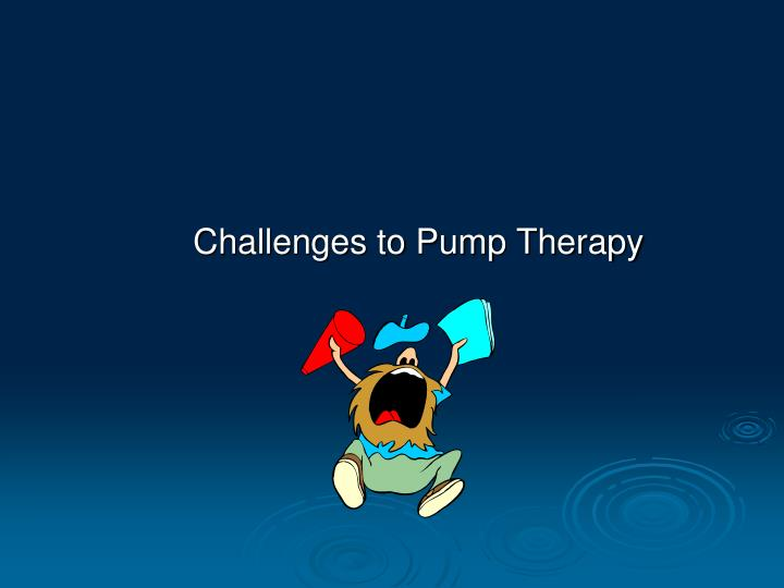 Challenges to Pump Therapy