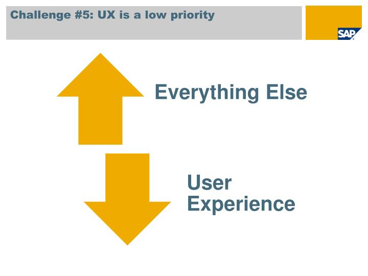 Challenge #5: UX is a low priority