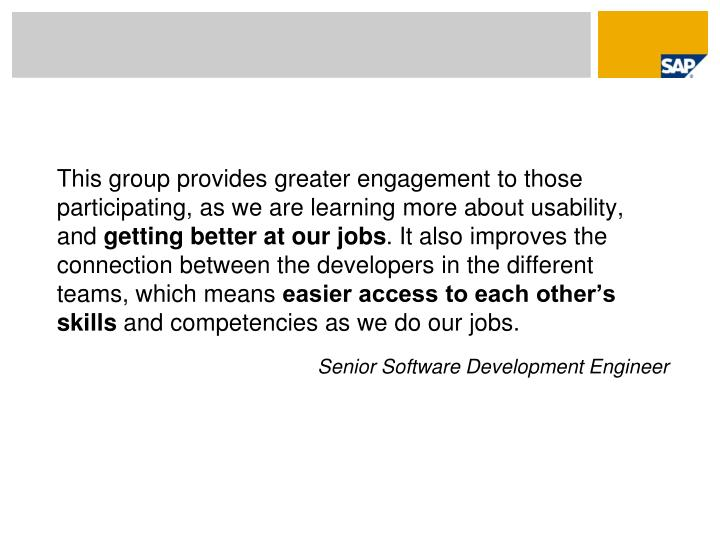 This group provides greater engagement to those participating, as we are learning more about usability, and