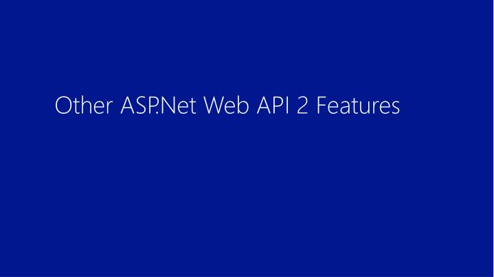 Other ASP.Net Web API 2 Features