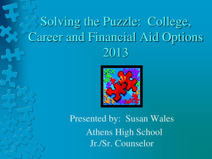 solving the puzzle college career and financial aid options 2013 n.