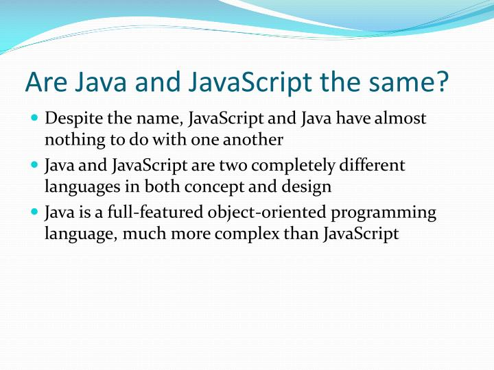 Are Java and JavaScript the same?