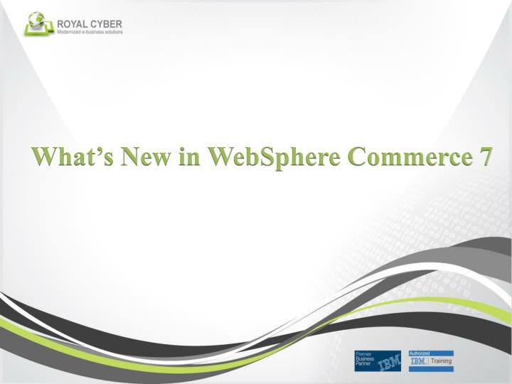 What's New in WebSphere Commerce 7