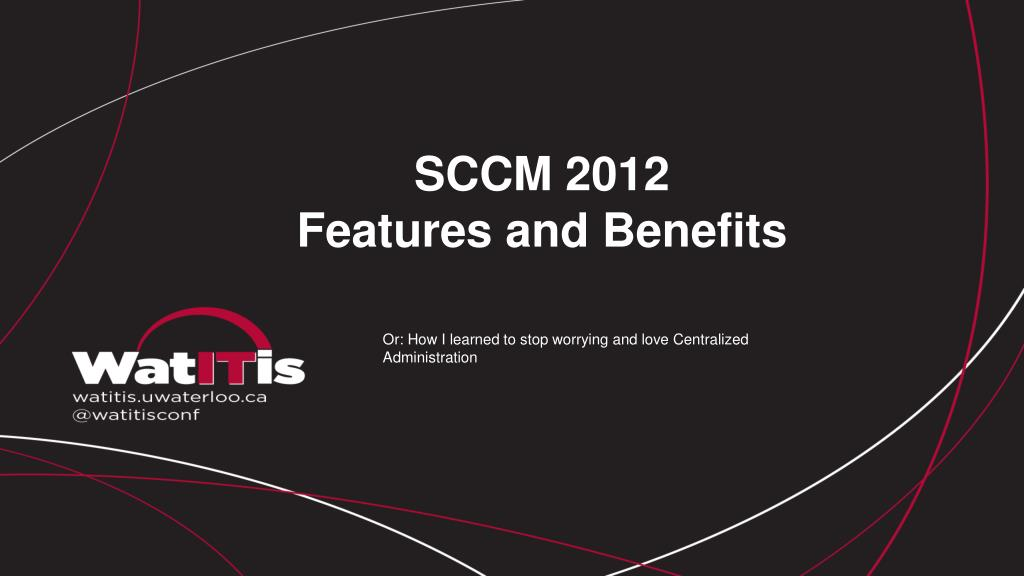 PPT - SCCM 2012 Features and Benefits PowerPoint Presentation - ID